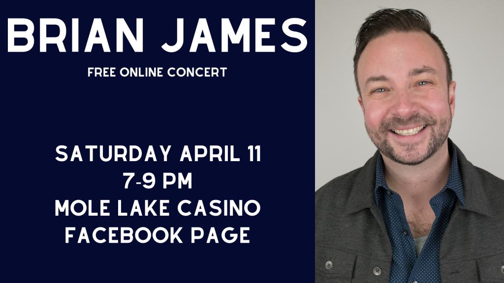 Free Online Concert with Brian James Saturday April 11 from 7 pm to 9 pm on the Mole Lake Casino Facebook Page
